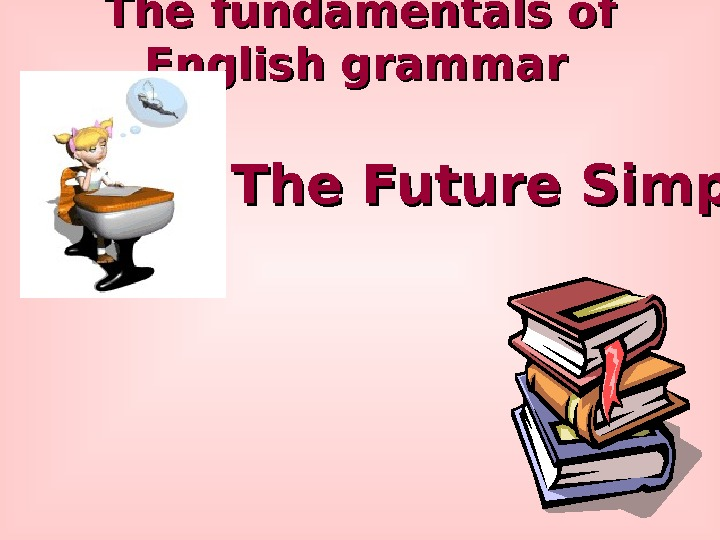 The fundamentals of English grammar  The Future Simple Tense