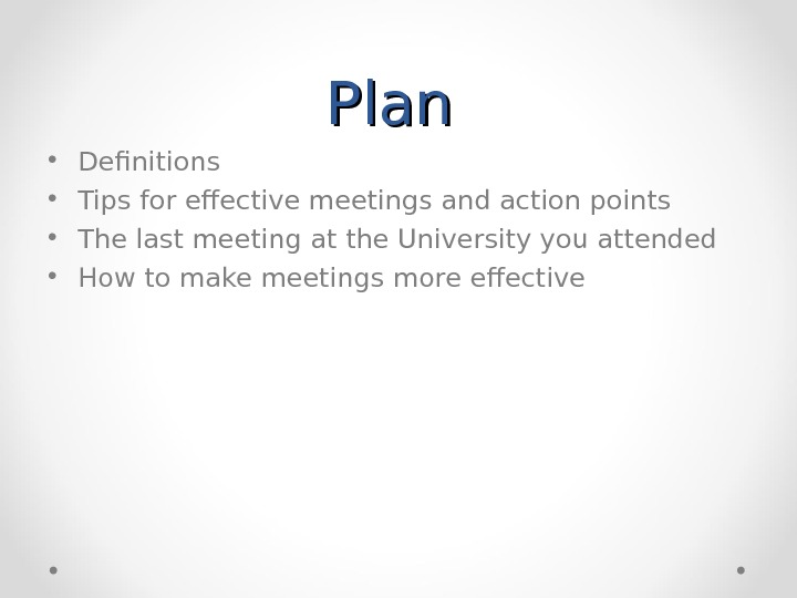 Plan  • Definitions • Tips for effective meetings and action points • The last meeting