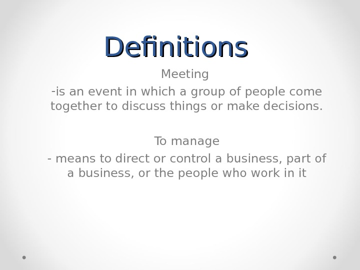 Definitions Meeting - is an event in which a group of people come together to discuss