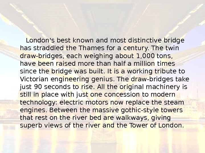 London's best known and most distinctive bridge has straddled the Thames for a century.