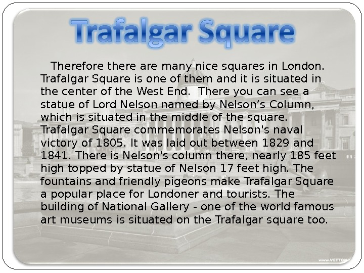 Therefore there are many nice squares in London.  Trafalgar Square is one of