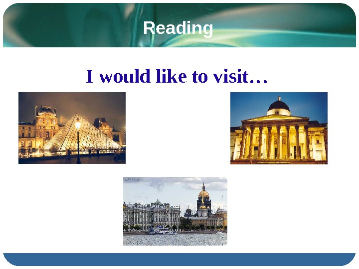 Reading   I would like to visit…