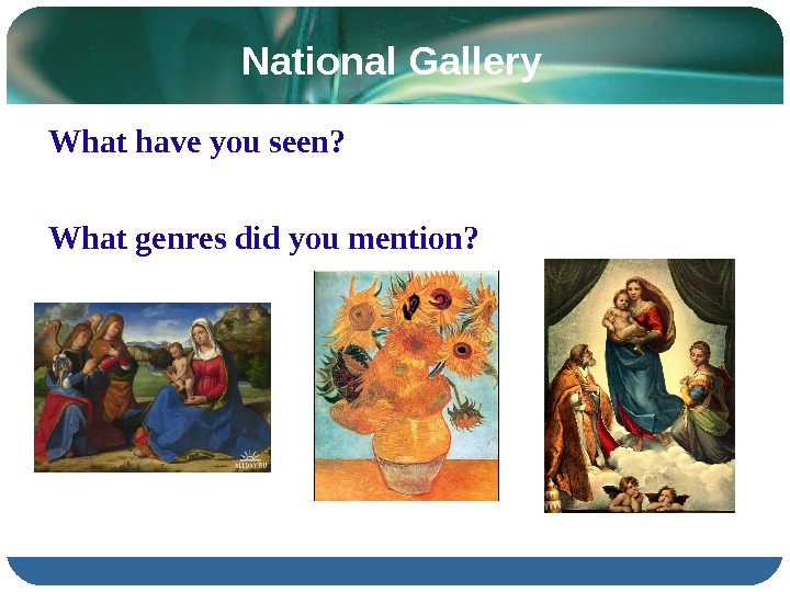 National Gallery What have you seen?  What genres did you mention?