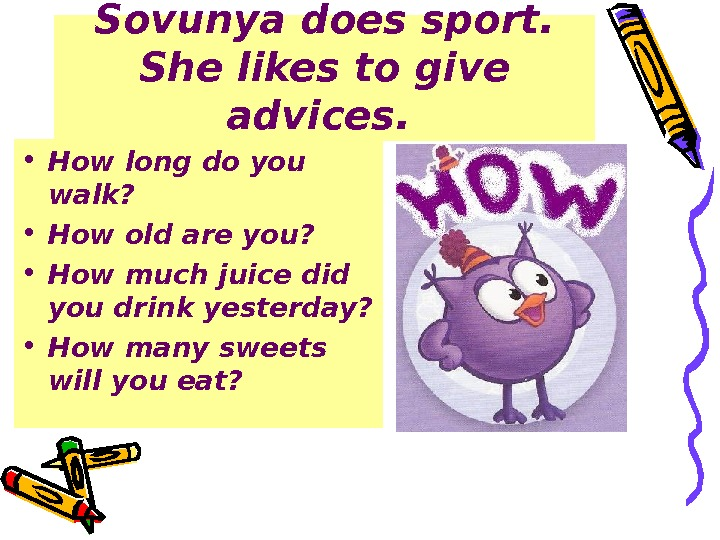 Sovunya does sport.  She likes to give advices. • How long do you