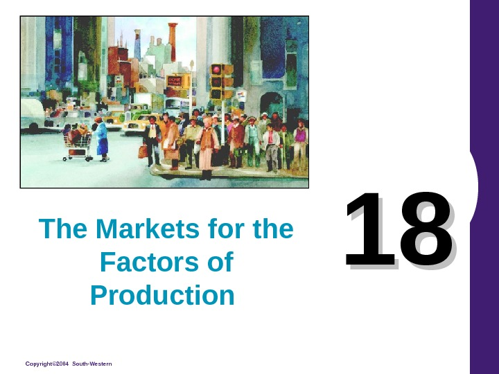 Copyright© 2004 South-Western 1818 The Markets for the Factors of Production