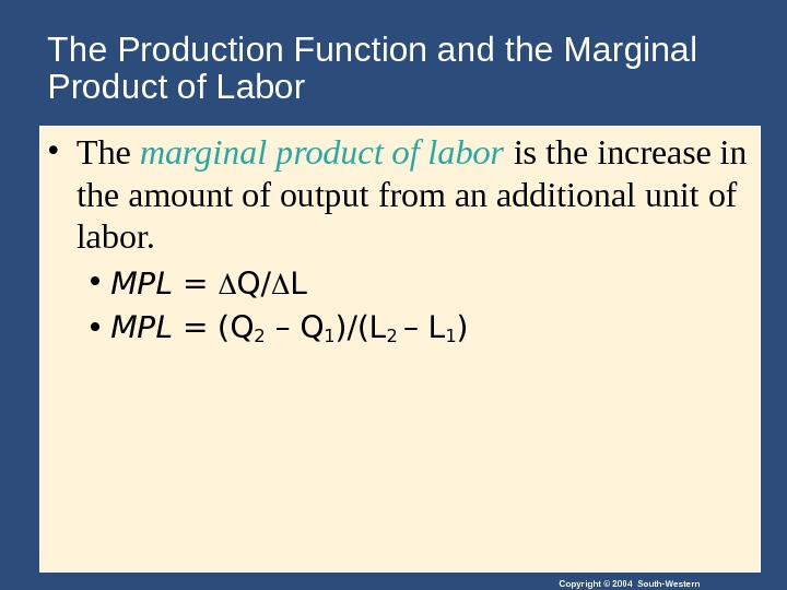 Copyright © 2004 South-Western. The Production Function and the Marginal Product of Labor • The marginal