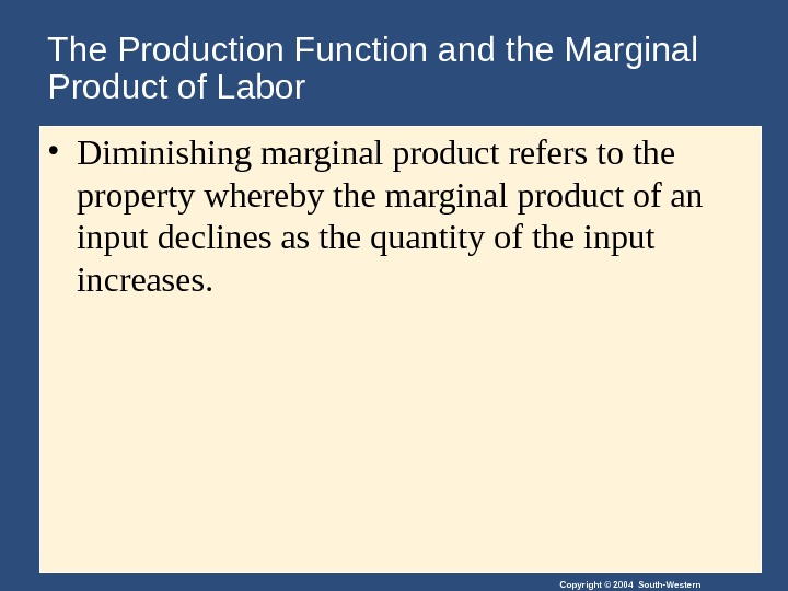 Copyright © 2004 South-Western. The Production Function and the Marginal Product of Labor • Diminishing marginal