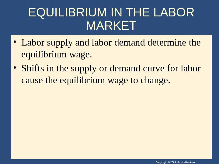 Copyright © 2004 South-Western. EQUILIBRIUM IN THE LABOR MARKET • Labor supply and labor demand determine