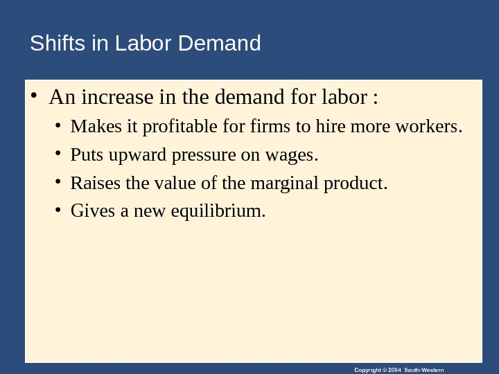 Copyright © 2004 South-Western. Shifts in Labor Demand • An increase in the demand for labor