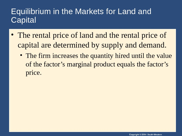 Copyright © 2004 South-Western. Equilibrium in the Markets for Land Capital • The rental price of