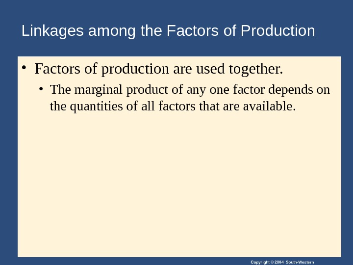 Copyright © 2004 South-Western. Linkages among the Factors of Production • Factors of production are used