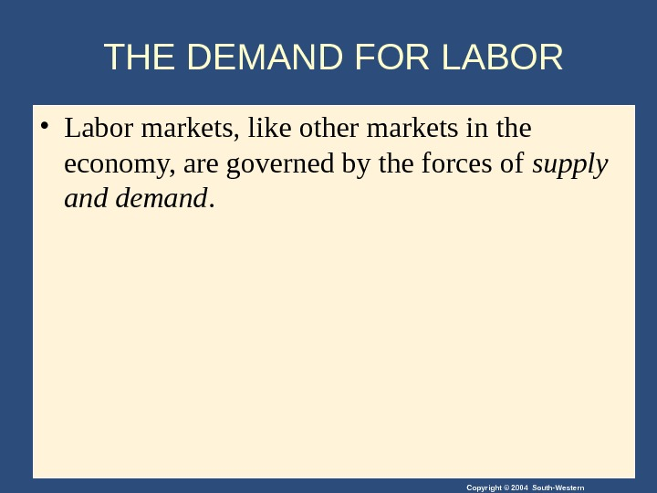 Copyright © 2004 South-Western. THE DEMAND FOR LABOR • Labor markets, like other markets in the