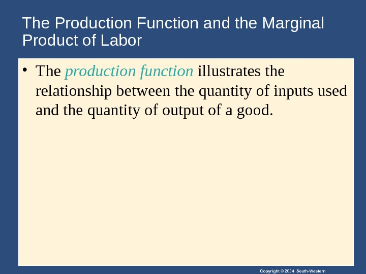 Copyright © 2004 South-Western. The Production Function and the Marginal Product of Labor • The production