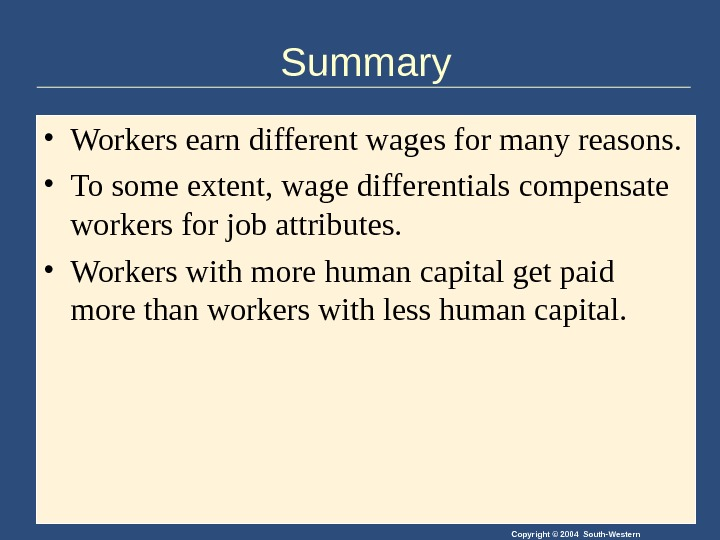Copyright © 2004 South-Western. Summary • Workers earn different wages for many reasons.  • To