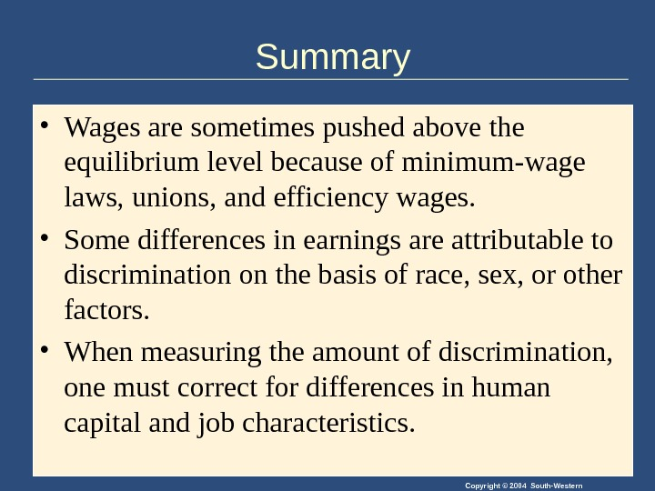 Copyright © 2004 South-Western. Summary • Wages are sometimes pushed above the equilibrium level because of