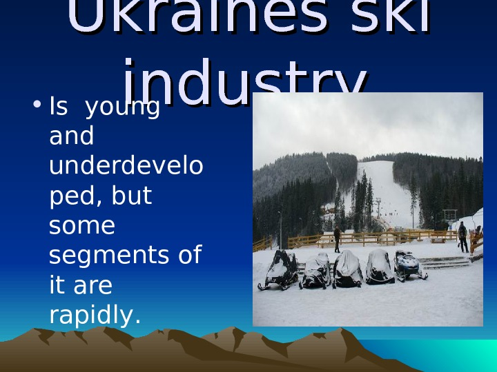 Ukraines ski industry • I s young and underdevelo ped, but some segments of it are