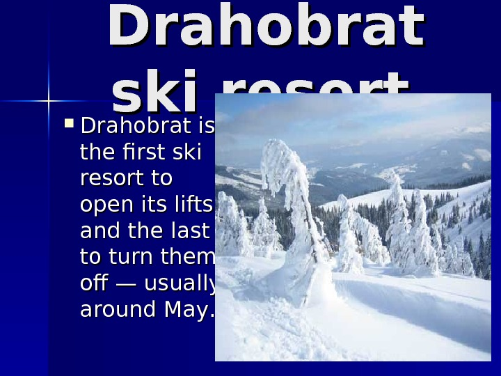 Drahobrat ski resort Drahobrat is the first ski resort to open its lifts and the last