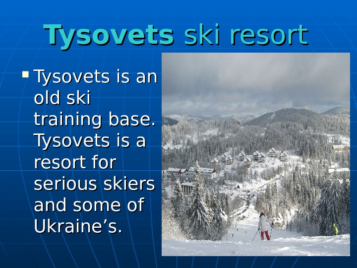 Tysovets ski resort Tysovets is an old ski training base.  Tysovets is a resort for
