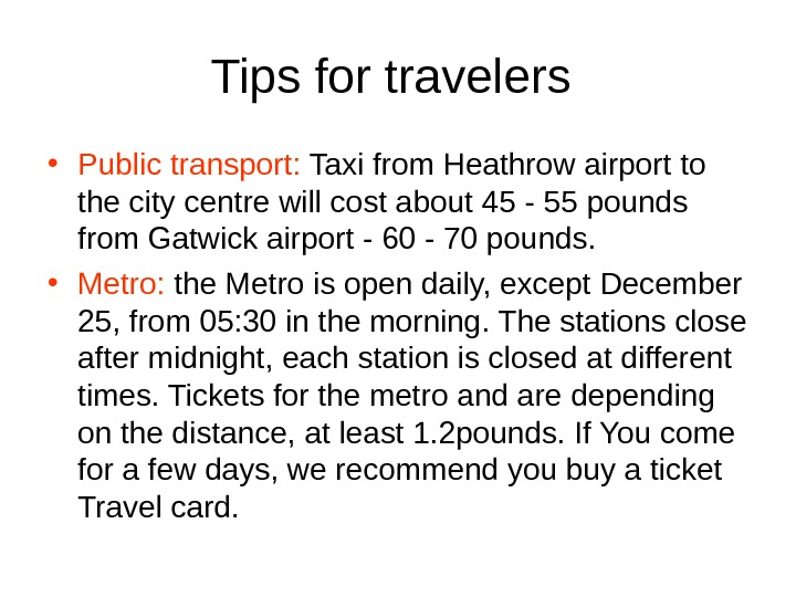 Tips for travelers  • Public transport:  Taxi from Heathrow airport to the