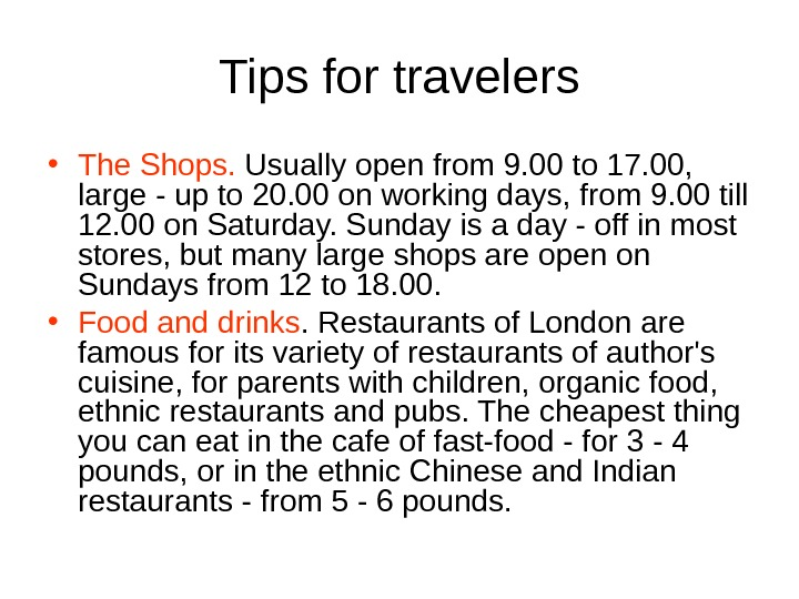 Tips for travelers • The Shops.  Usually open from 9. 00 to 17.