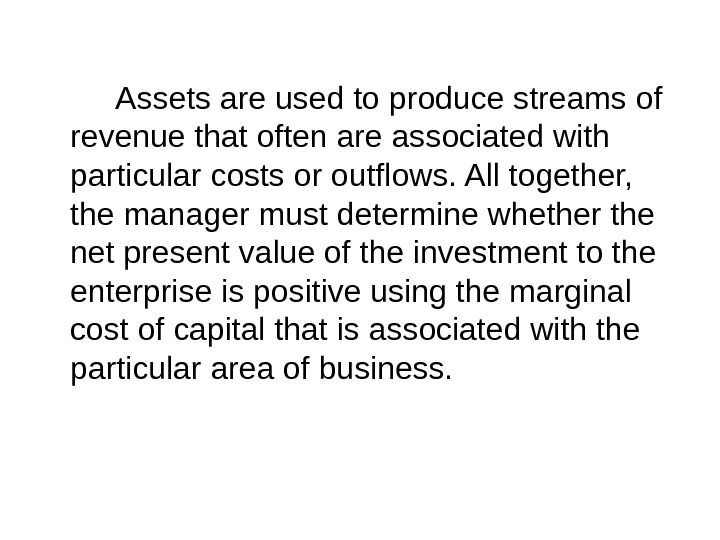 Assets are used to produce streams of revenue that often are associated with particular costs or