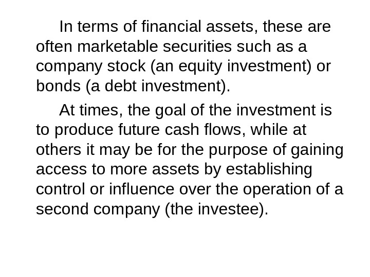 In terms of financial assets, these are often marketable securities such as a company stock (an