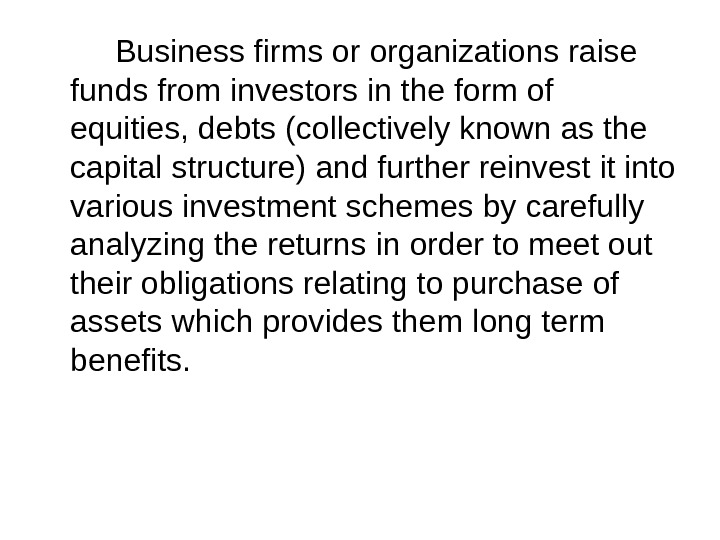 Business firms or organizations raise funds from investors in the form of equities, debts (collectively known