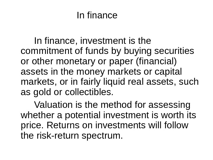 In finance, investment is the commitment of funds by buying securities or other monetary or paper