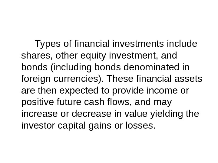 Types of financial investments include shares, other equity investment, and bonds (including bonds denominated in foreign