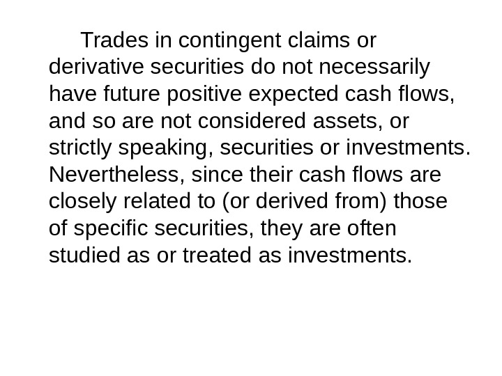 Trades in contingent claims or derivative securities do not necessarily have future positive expected cash flows,