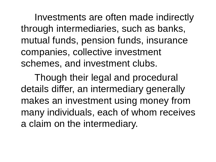 Investments are often made indirectly through intermediaries, such as banks,  mutual funds, pension funds, insurance