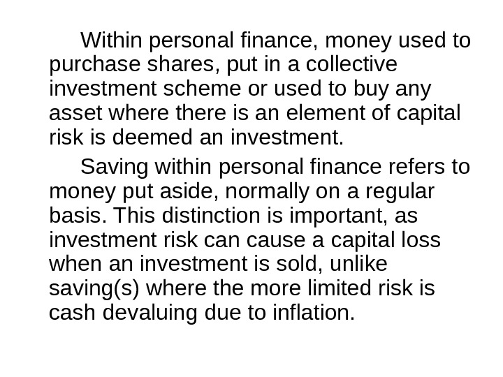 Within personal finance, money used to purchase shares, put in a collective investment scheme or used