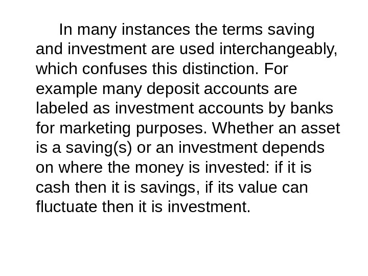 In many instances the terms saving and investment are used interchangeably,  which confuses this distinction.