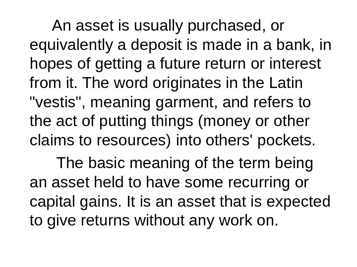An asset is usually purchased, or equivalently a deposit is made in a bank, in hopes