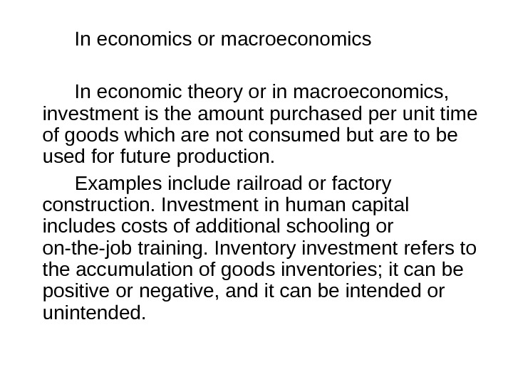 In economics or macroeconomics In economic theory or in macroeconomics,  investment is the amount purchased
