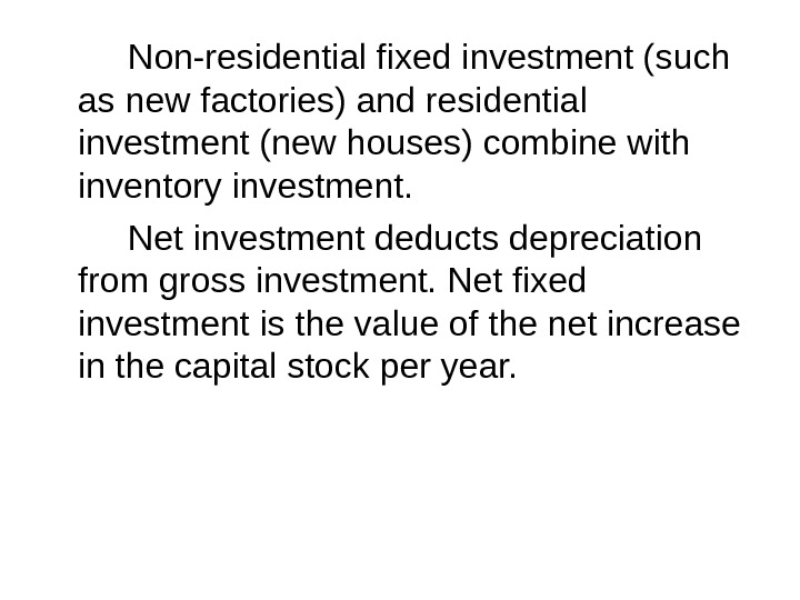 Non-residential fixed investment (such as new factories) and residential investment (new houses) combine with inventory investment.