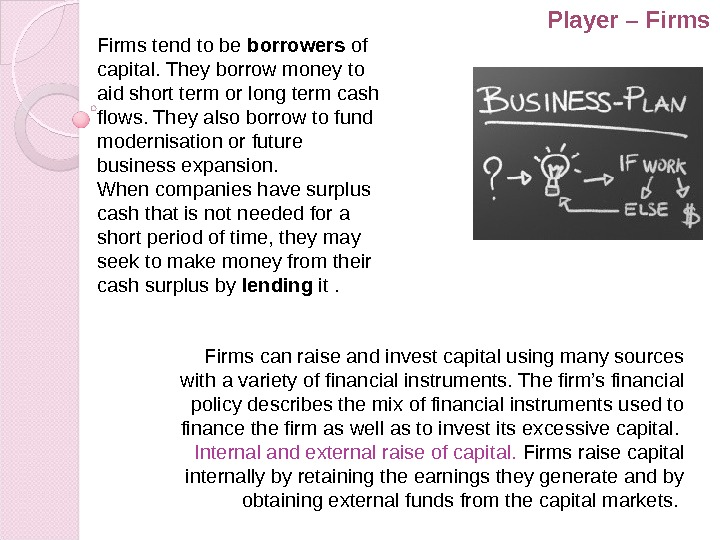 Firms can raise and invest capital using many sources with a variety of financial instruments. The