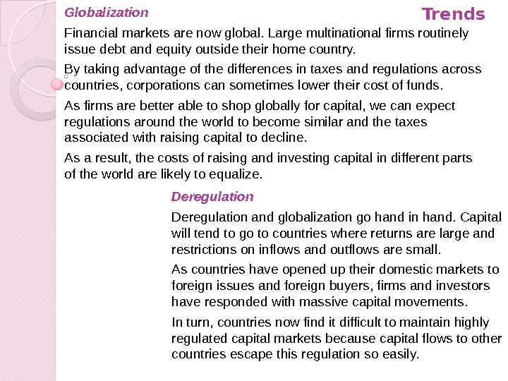 Globalization Financial markets are now global. Large multinational firms routinely issue debt and equity outside their