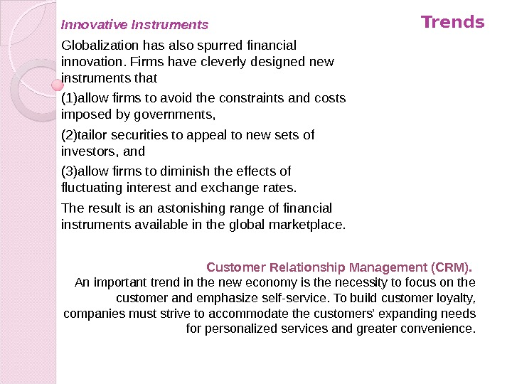 Trends Innovative Instruments Globalization has also spurred financial innovation. Firms have cleverly designed new instruments that
