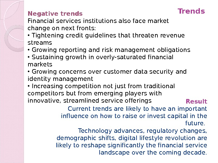 Negative trends Financial services institutions also face market change on next fronts:  •  Tightening