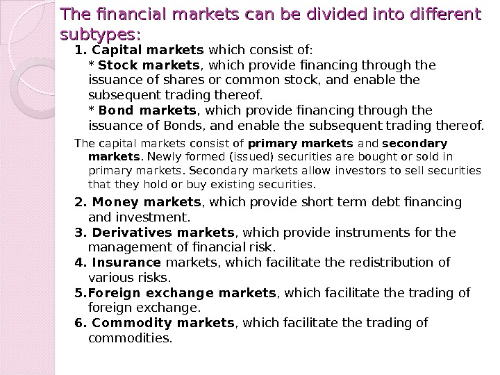 The financial markets can be divided into different subtypes: 1. Capital markets which consist of: *