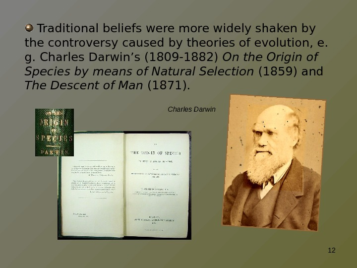 Traditional beliefs were more widely shaken by the controversy caused by theories of evolution, e.