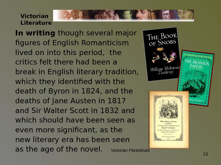 Victorian Literature In writing though several major figures of English Romanticism lived on into this period,