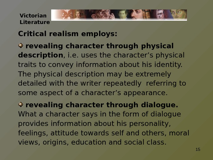 Victorian Literature Critical realism employs:  revealing character through physical description , i. e. uses the