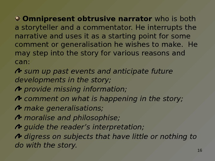 Omnipresent obtrusive narrator who is both a storyteller and a commentator. He interrupts the narrative