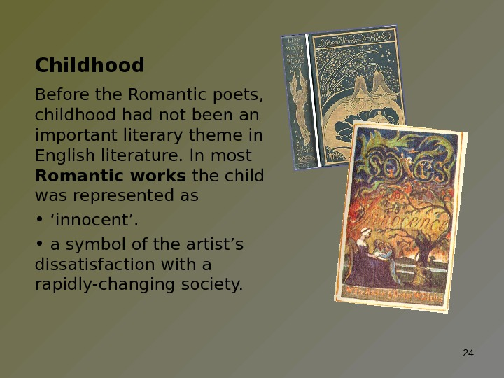 Childhood Before the Romantic poets,  childhood had not been an important literary theme in English