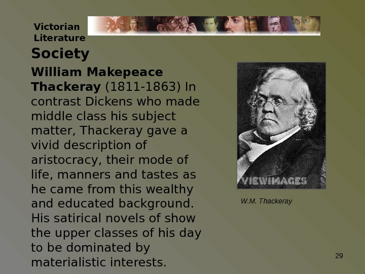 Victorian Literature Society William Makepeace Thackeray (1811 -1863) In contrast Dickens who made middle class his