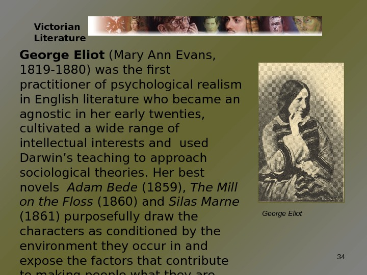 Victorian Literature George Eliot (Mary Ann Evans,  1819 -1880) was the first practitioner of psychological