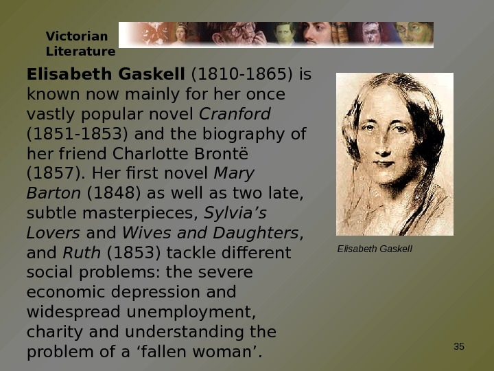 Victorian Literature Elisabeth Gaskell (1810 -1865) is known now mainly for her once vastly popular novel