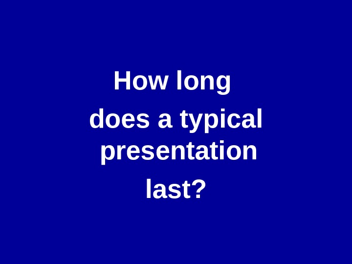 How long does a typical presentation last?